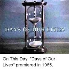 Days Of Our Lives Meme - days of our lives on this day days of our lives premiered in 1965