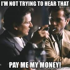 Pay Me My Money Meme - i m not trying to hear that pay me my money goodfellas meme