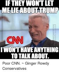 Cnn Meme - if they won t let me lieabout trump cnn wonthave anything to talk