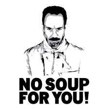 No Soup For You Meme - no soup for you soup nazi know your meme