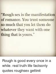 Sex Meme Quotes - rough sex is the manifestation of romance you trust someone so