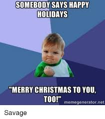 Merry Christmas Meme Generator - somebody says happy holidays merry christmas to you too meme
