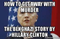 Hillary Clinton Benghazi Meme - how to get away with murder the benghazi story by hillary clinton