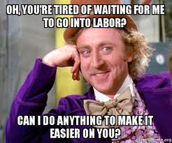 Make A Picture Into A Meme - oh you re tired of waiting for me to go into labor can i do