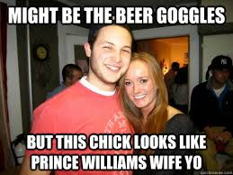 Beer Goggles Meme - might be the beer goggles but this chick looks like prince
