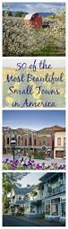 the 50 most beautiful small towns in america small towns road