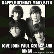 Paul George Memes - happy birthday mary beth love john paul george and ringo