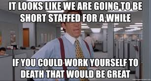 Office Space Meme Blank - it looks like we are going to be short staffed for a while if you