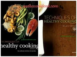 cuisine techniques techniques healthy cooking 4th edition the culinary institute of