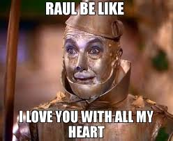 I Love You Man Memes - raul be like i love you with all my heart meme tin man 69303