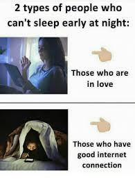 Internet Connection Meme - 2 types of people who can t sleep early at night those who are in