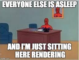 Render Memes - spiderman computer desk meme everyone else is asleep and i m just