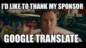 Meme Generator Google - meme maker id like to thank my sponsor google translate