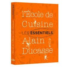 livre cuisine ducasse les essentiels de l école de cuisine alain ducasse broché