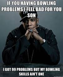 Bowling Memes - bowling problems bowling problems pinterest the o jays 99