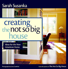 not so big creating the not so big house insights and ideas for the new