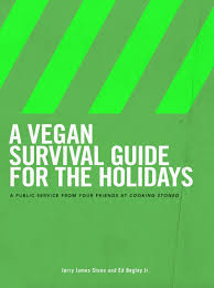 guide to holidays a vegan survival guide for the holidays free cookbook jerry