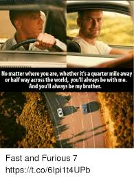 Fast And Furious Meme - no matter where you are whether it s a quarter mile away or