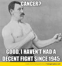 Manly Man Meme - overly manly man meme cancer funny pictures