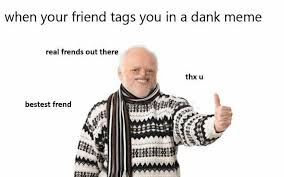 Real Friend Meme - dopl3r com memes when your friend tags you in a dank meme real