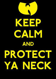 Wu Tang Clan Meme - egotripland com keep calm and protect ya neck