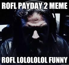 Payday 2 Meme - rofl payday 2 meme rofl lolololol funny payday logic quickmeme