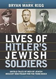 Lives of Hitler     s Jewish Soldiers  Untold Tales of Men of Jewish Descent Who Fought for Amazon com