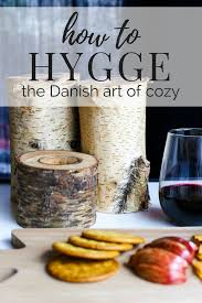 make your home decor and life more hygge hygge is all