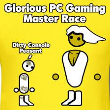 Pc Master Race Meme - glorious pc gaming master race imgur