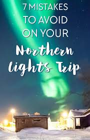 northern lights norway best time 7 mistakes people make when trying to see the northern lights in