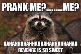 Revenge Memes - prank me me hahahhahahhahhahahhahhahah revenge is so sweet