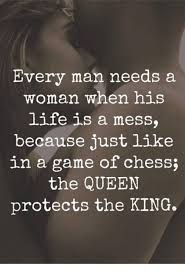 King And Queen Memes - every man needs a woman when his life is a mess because just like in