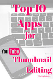top 10 apps for youtube thumbnail editing themrstee