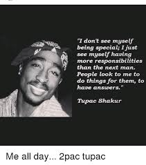 Tupac Memes - i don t see myself being special i just see myself having more