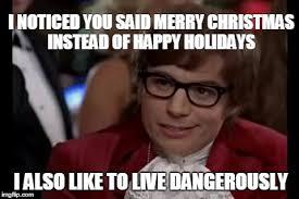 i like to live dangerously meme imgflip