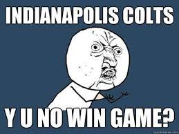 Indianapolis Colts Memes - y u no memes quickmeme