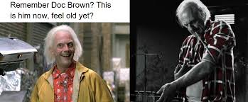 Doc Brown Meme - remember doc brown this is him now feel old yet feel old yet