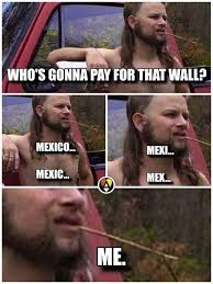 Politically Correct Meme - almost politically correct redneck realizes donald trump s wall
