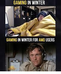 Amd Meme - gaming in winter gaming in winter for amd users boaming meme on me me