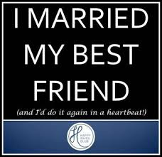 wedding quotes for best friend quotes about i married my best friend and i d do it again in