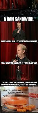 Ham Meme - jim gaffigan invented the dunkin donuts donut egg sandwich