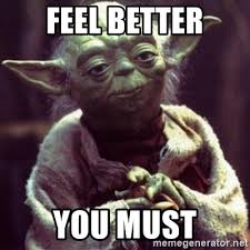 Feel Better Meme - feel better you must yoda star wars meme generator