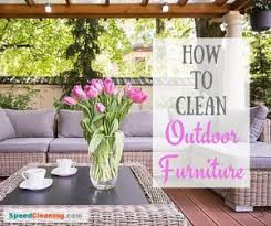 Cleaning Outdoor Furniture by How To Clean Outdoor Furniture And Say Goodbye To Winter