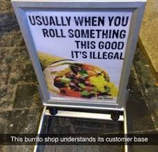 Burrito Meme - roll burrito so good illegal funny munchies weed memes