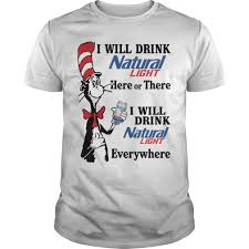 natty light t shirt dr seuss i will drink natural light here or there shirt hoodie sweater