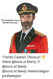 Thanks Captain Obvious Meme - the assassin was a muslim terrorist thanks captain obvious