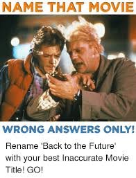 Back To The Future Meme - name that movie wrong answers only rename back to the future