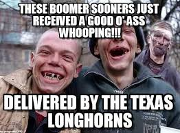 Texas Longhorn Memes - these boomer sooners just received a good o on memegen