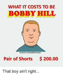 Bobby Hill Meme - what it costs to be bobby hill facebookcomhankhiltoolmaster pair of