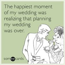 Wedding Planning Memes - the happiest moment of my wedding was realizing that planning my